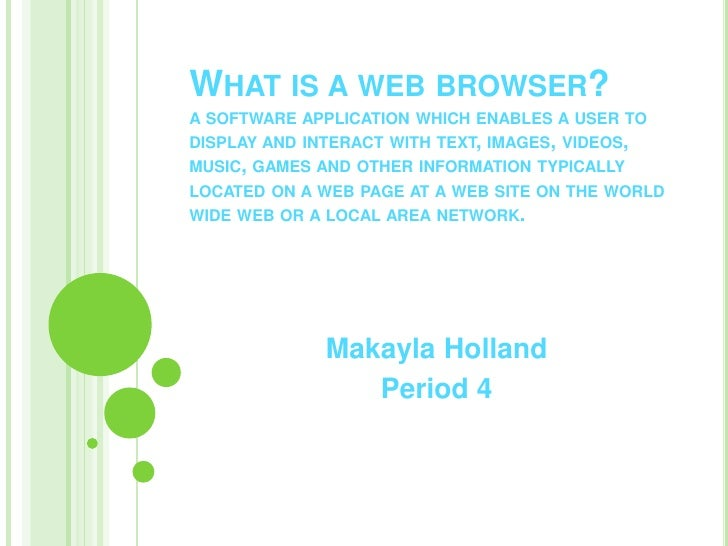 WHAT IS A WEB BROWSER? A SOFTWARE APPLICATION WHICH ENABLES A USER TO DISPLAY AND INTERACT WITH TEXT, IMAGES, VIDEOS, MUSI...