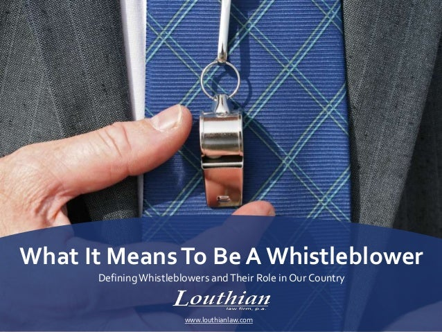 What It MeansTo Be A Whistleblower DefiningWhistleblowers andTheir Role in Our Country www.louthianlaw.com