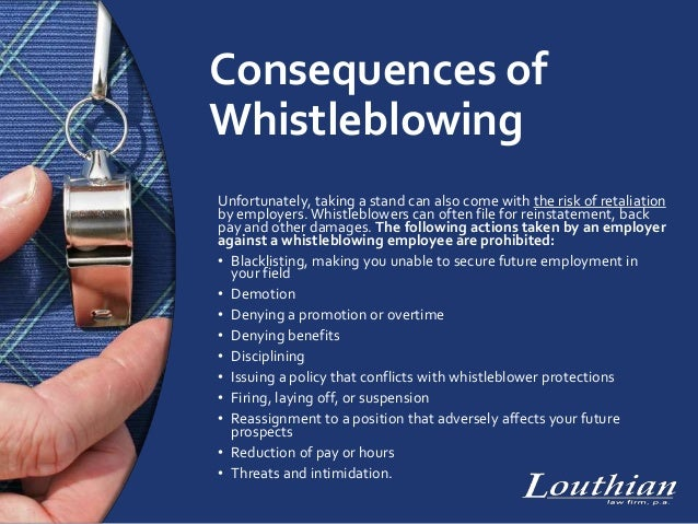 whistleblowing and the consequences Making the decision to work with an attorney to bring a whistleblowing claim or otherwise provide information to the federal government in pursuit of a whistleblower reward can be deeply stressful and unnerving.