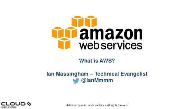 What is AWS? Ian Massingham – Technical Evangelist @IanMmmm  ©Amazon.com, Inc. and its affiliates. All rights reserved.