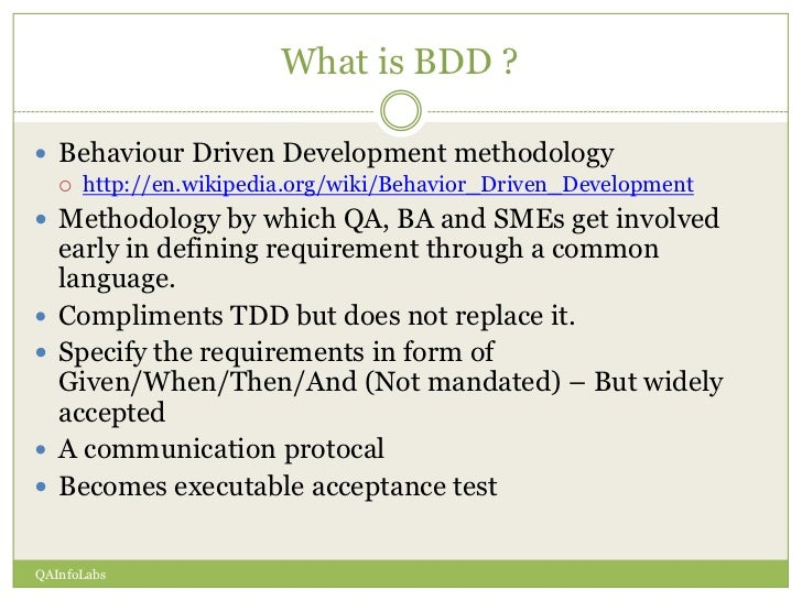 What is BDD ? Behaviour Driven Development methodology       http://en.wikipedia.org/wiki/Behavior_Driven_Development M...