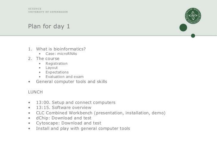 Plan for day 1 <ul><li>What is bioinformatics? </li></ul><ul><ul><li>Case: microRNAs </li></ul></ul><ul><li>The course </l...
