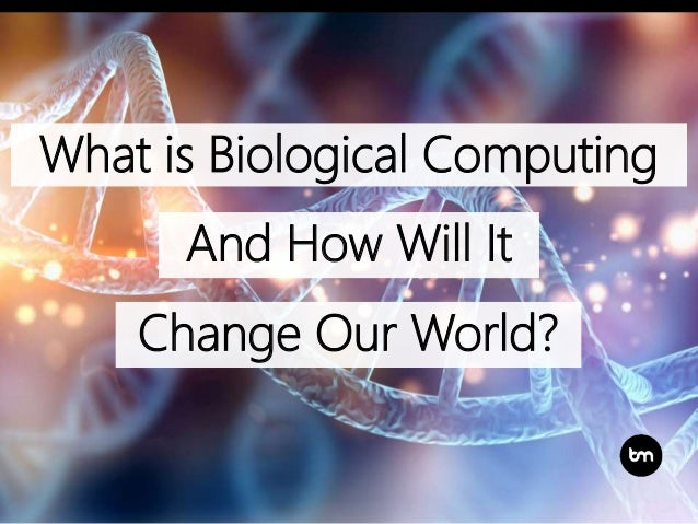 What is Biological Computing And How Will It Change Our World?