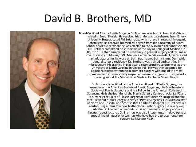 David B. Brothers, MD      Board Certified Atlanta Plastic Surgeon Dr. Brothers was born in New York City and            r...