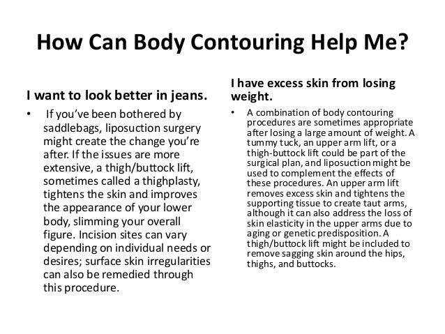 How Can Body Contouring Help Me?                                           I have excess skin from losingI want to look be...