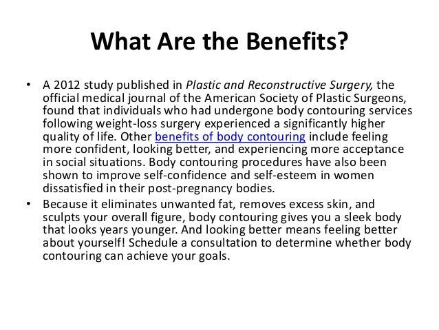 What Are the Benefits?• A 2012 study published in Plastic and Reconstructive Surgery, the  official medical journal of the...