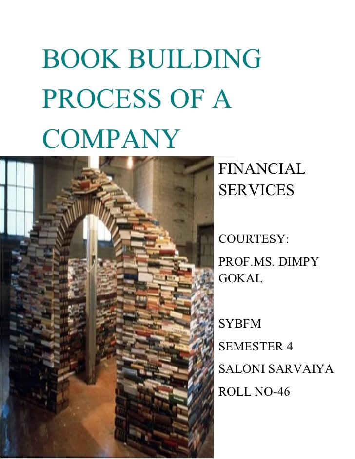 BOOK BUILDINGPROCESS OF ACOMPANY          FINANCIAL          SERVICES          COURTESY:          PROF.MS. DIMPY          ...