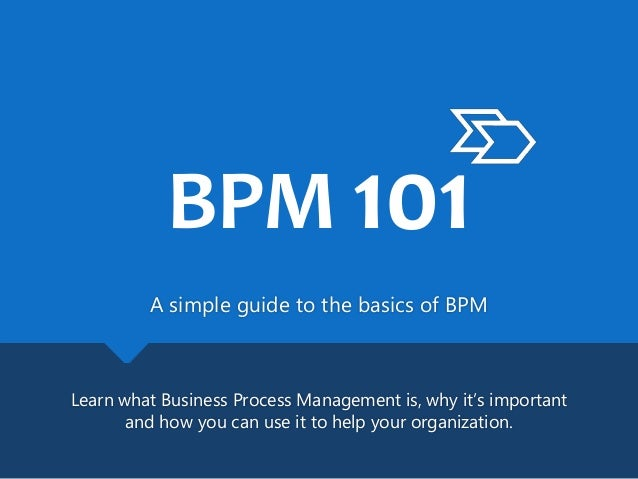 A simple guide to the basics of BPM Learn what Business Process Management is, why it's important and how you can use it t...