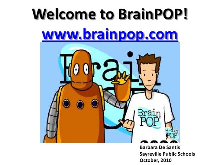 Welcome to BrainPOP!www.brainpop.com<br />Barbara De Santis<br />Sayreville Public Schools<br />October, 2010<br />
