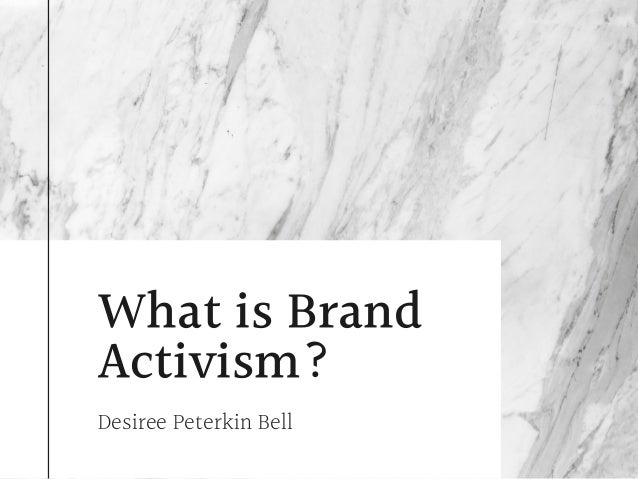 What is Brand Activism? Desiree Peterkin Bell