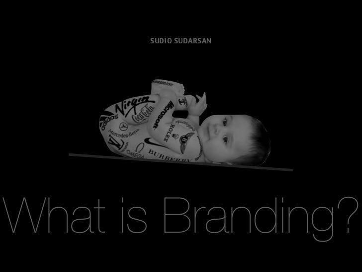 SUDIO SUDARSANWhat is Branding?