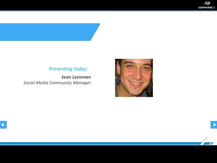 Presenting today:                 Sean LevismanSocial Media Community Manager