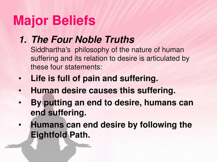 buddhism the 4 noble truths essay Free essay: buddhism's four noble truths siddharta gautama was twenty-nine  years old when he abandoned his family to search for a means to bring to an.
