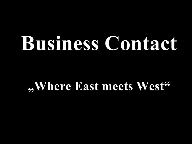 """Business Contact """" Where East meets West"""""""
