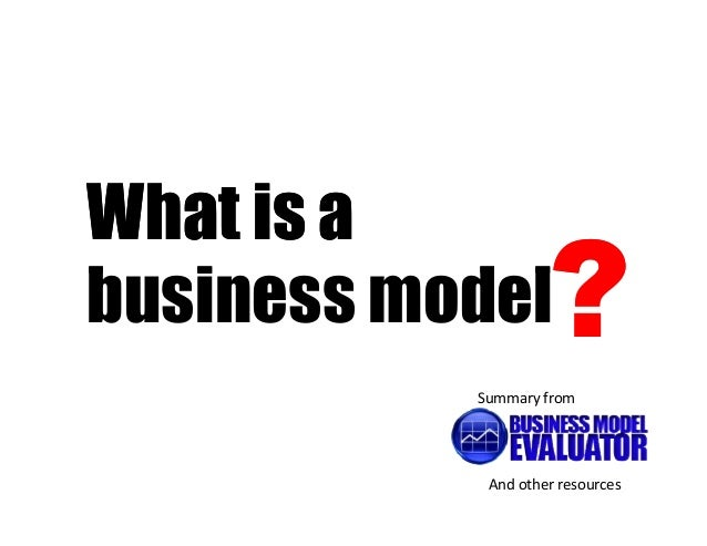 What is abusiness model      ?           Summary from            And other resources