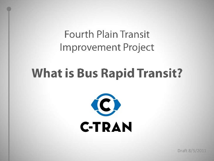 Fourth Plain Transit Improvement Project<br />What is Bus Rapid Transit?<br />Draft 8/5/2011<br />