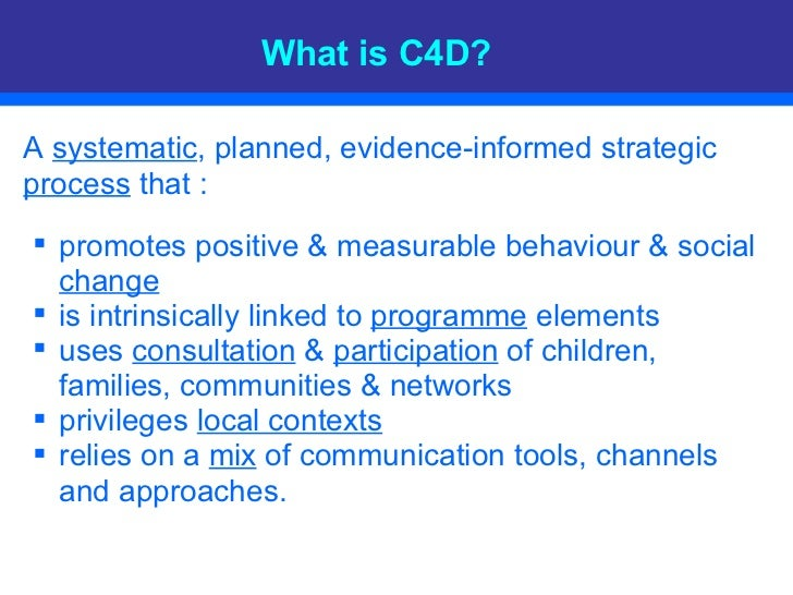 What is C4D? <ul><li>A  systematic , planned, evidence-informed strategic  process  that :  </li></ul><ul><ul><li>promotes...