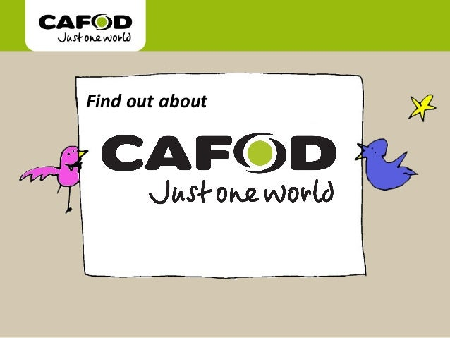 www.cafod.org.uk Find out about