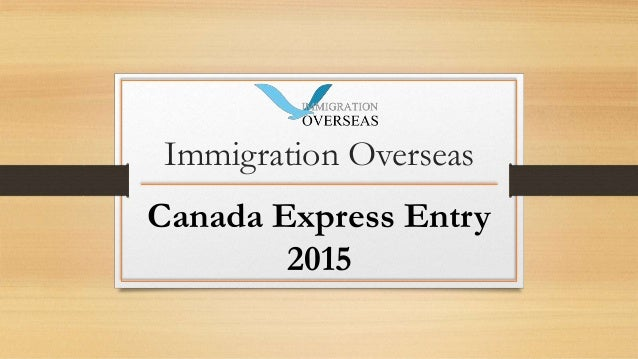 Immigration Overseas Canada Express Entry 2015