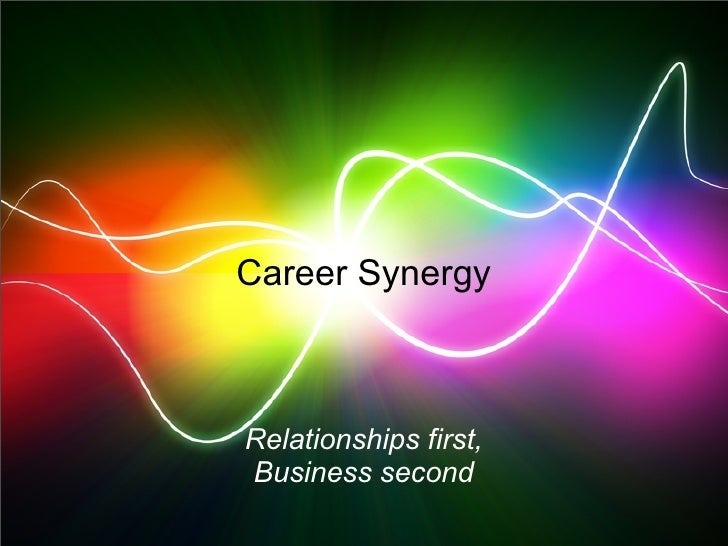 Career SynergyRelationships first,Business second