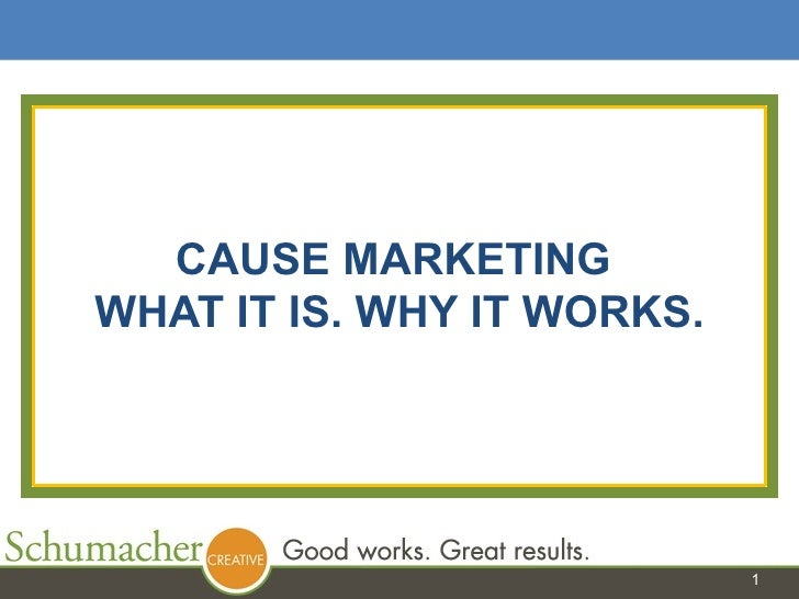 CAUSE MARKETING  WHAT IT IS. WHY IT WORKS.