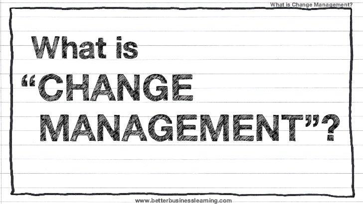 """What is Change Management?What is""""CHANGE MANAGEMENT""""?      www.betterbusinesslearning.com"""
