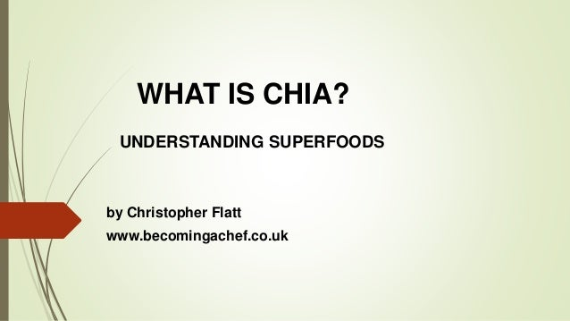 WHAT IS CHIA? UNDERSTANDING SUPERFOODS by Christopher Flatt www.becomingachef.co.uk