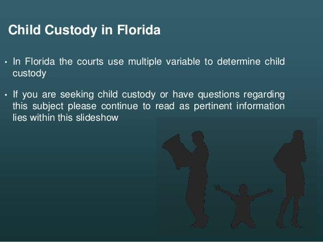 • In Florida the courts use multiple variable to determine child custody • If you are seeking child custody or have questi...