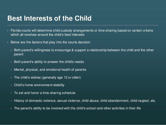 Best Interests of the Child • Florida courts will determine child custody arrangements or time-sharing based on certain cr...