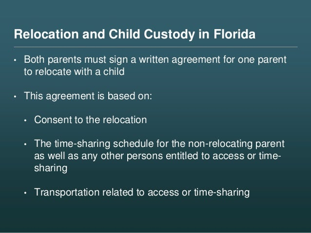 Relocation and Child Custody in Florida • Both parents must sign a written agreement for one parent to relocate with a chi...