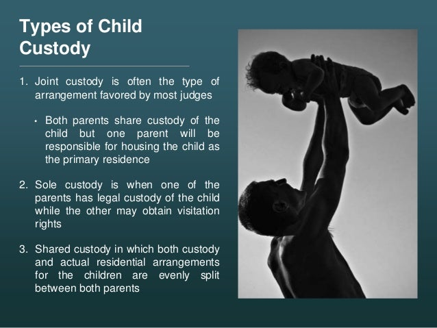 Types of Child Custody 1. Joint custody is often the type of arrangement favored by most judges • Both parents share custo...