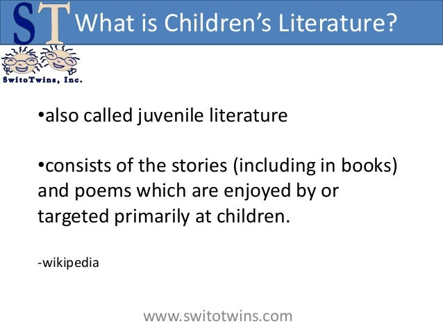 What is Children's Literature?•also called juvenile literature•consists of the stories (including in books)and poems which...