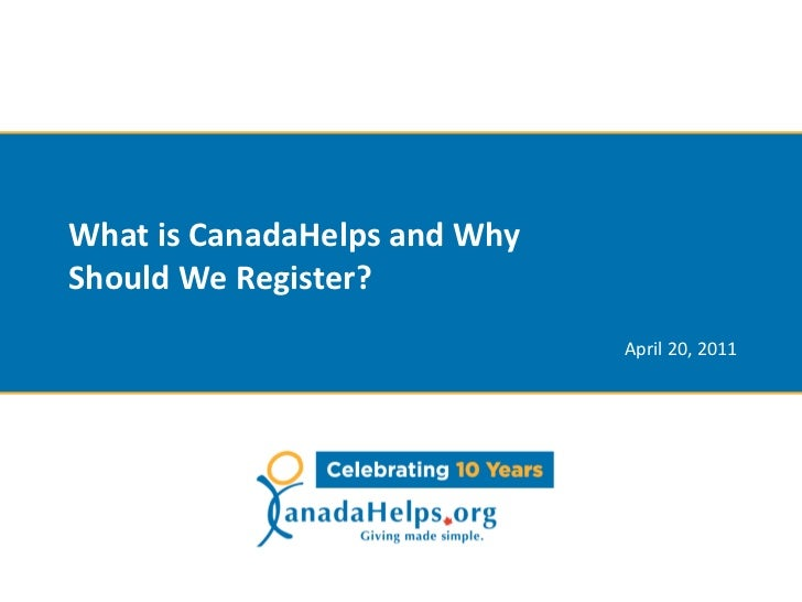 What is CanadaHelps and WhyShould We Register?                              April 20, 2011