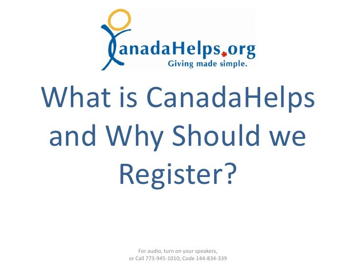 What is CanadaHelps and Why Should we      Register?            For audio, turn on your speakers,       or Call 773-945-10...