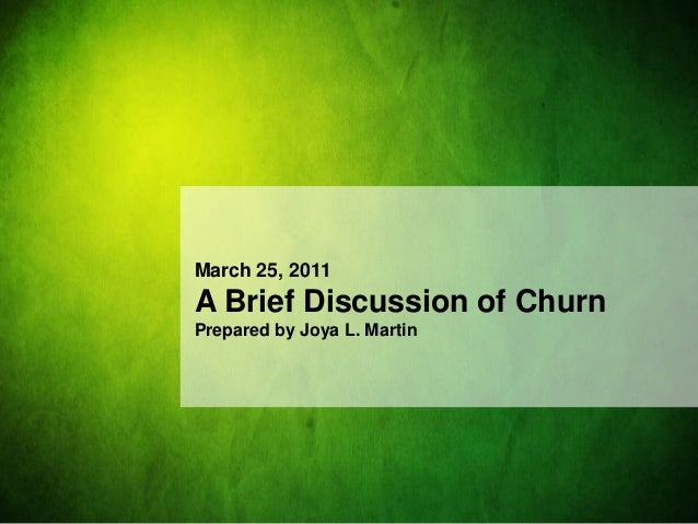 March 25, 2011A Brief Discussion of ChurnPrepared by Joya L. Martin