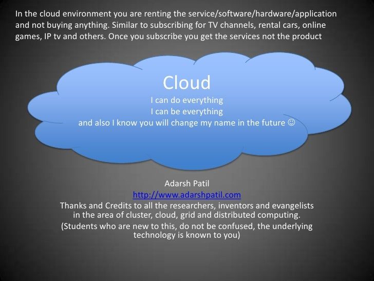 In the cloud environment you are renting the service/software/hardware/application and not buying anything. Similar to sub...