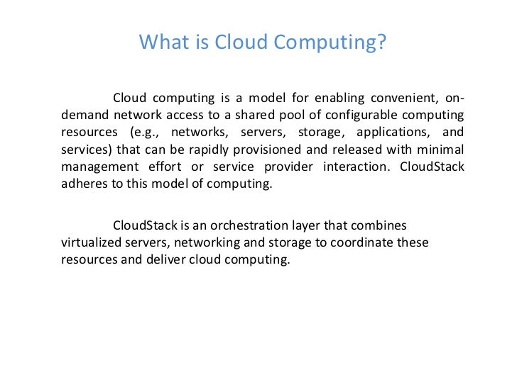 What is Cloud Computing?         Cloud computing is a model for enabling convenient, on-demand network access to a shared ...