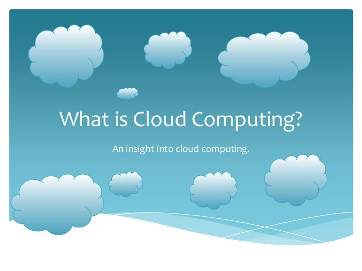 What is Cloud Computing?     An insight into cloud computing.