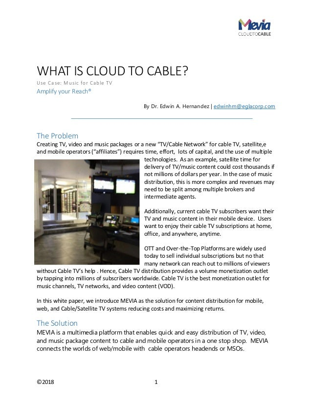 ©2018 1 WHAT IS CLOUD TO CABLE? Use Case: Music for Cable TV Amplify your Reach® By Dr. Edwin A. Hernandez | edwinhm@eglac...