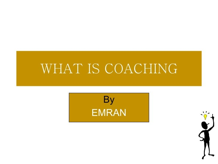 WHAT IS COACHING By EMRAN