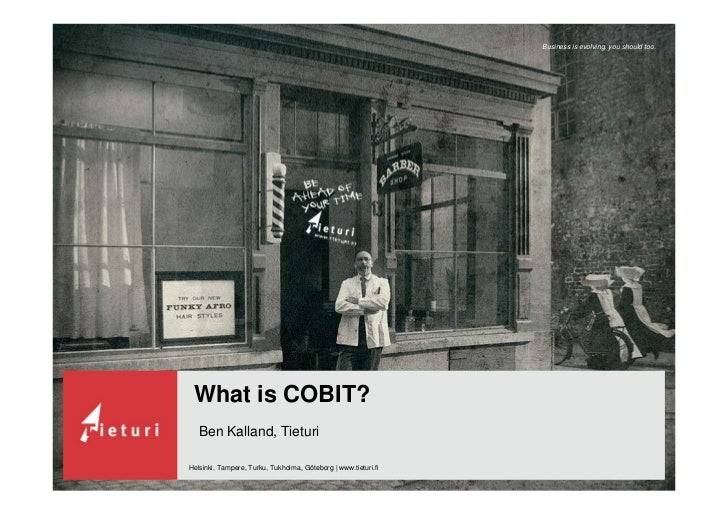 Business is evolving, you should too.      What is COBIT?    Ben Kalland, Tieturi  Helsinki, Tampere, Turku, Tukholma, Göt...