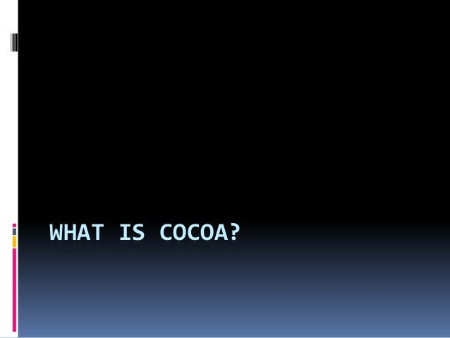 WHAT IS COCOA?