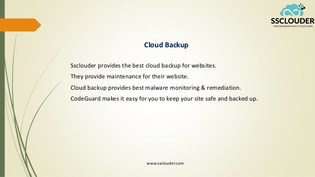 Cloud Backup Ssclouder provides the best cloud backup for websites. They provide maintenance for their website. Cloud back...
