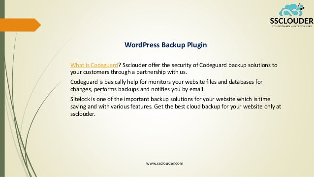 WordPress Backup Plugin What is Codeguard? Ssclouder offer the security of Codeguard backup solutions to your customers th...