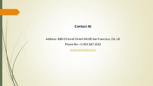 Contact At Address- 888 O Farrell Street 94109 San Francisco, CA, US Phone No- +1 925 387 2332 www.ssclouder.com