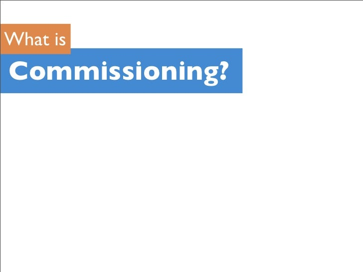 What is Commissioning?