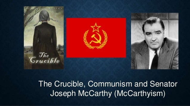 The Crucible, Communism and Senator Joseph McCarthy (McCarthyism)