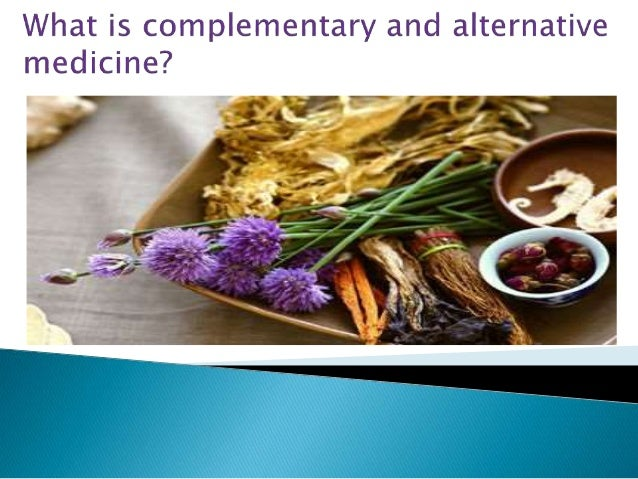 complementary and alternative medicine The complementary & alternative medicine for mental health conditions  program compiles evaluations of the cam treatments most studied,  recommended and.