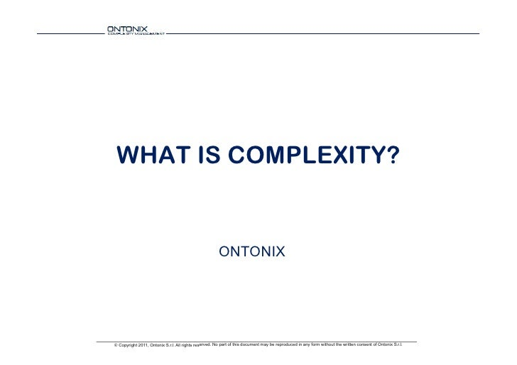 WHAT IS COMPLEXITY?                                                       ONTONIX© Copyright 2011, Ontonix S.r.l. All righ...