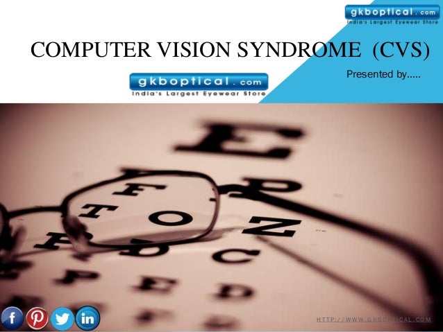 COMPUTER VISION SYNDROME (CVS)                           Presented by…..                     HTTP://WWW.GKBOPTICAL.COM